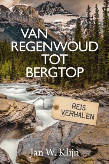 Het boek van regenwoud tot bergtop van Jan Klijn