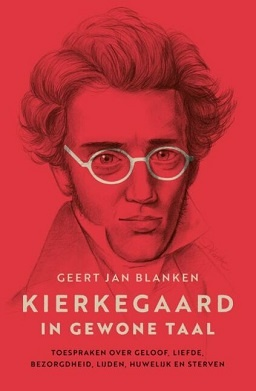 het boek Kierkegaard in gewone taal van Geert Jan Blanken