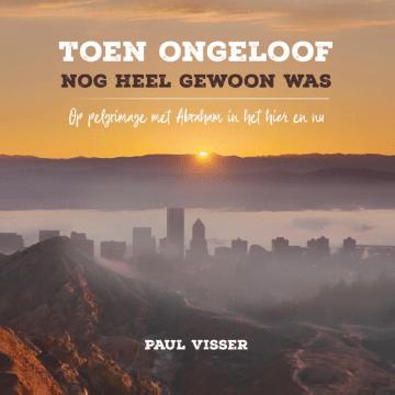 Het boek Toen ongeloof nog heel gewoon was van Paul Visser