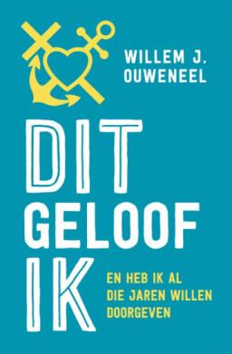 Het boek de Dit geloof ik van Willem J. Ouweneel