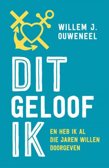 Dit geloof ik van Willem J. Ouweneel