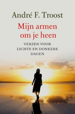 Het boek Mijn armen om je heen van André F. Troost